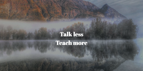 """Talk Less, Teach More"" or why shouting never works"